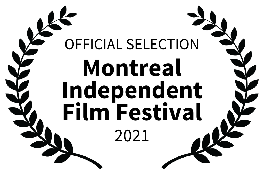 OFFICIAL SELECTION - Montreal Independent Film Festival - 2021