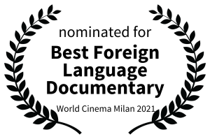 nominated for - Best Foreign Language Documentary - World Cinema Milan 2021