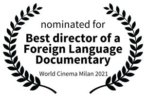nominated for - Best director of a Foreign Language Documentary - World Cinema Milan 2021